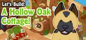Let's Build a Hpollow Oak Cottage FEATURE