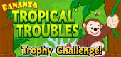 Tropical Troubles Trophy Challenge FEATURE